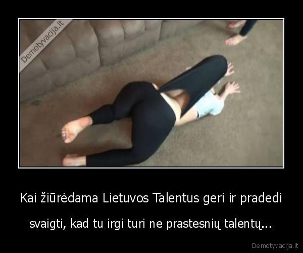 Kai žiūrėdama Lietuvos Talentus geri ir pradedi..