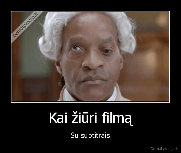 Kai ziuri filma Su subtitrais