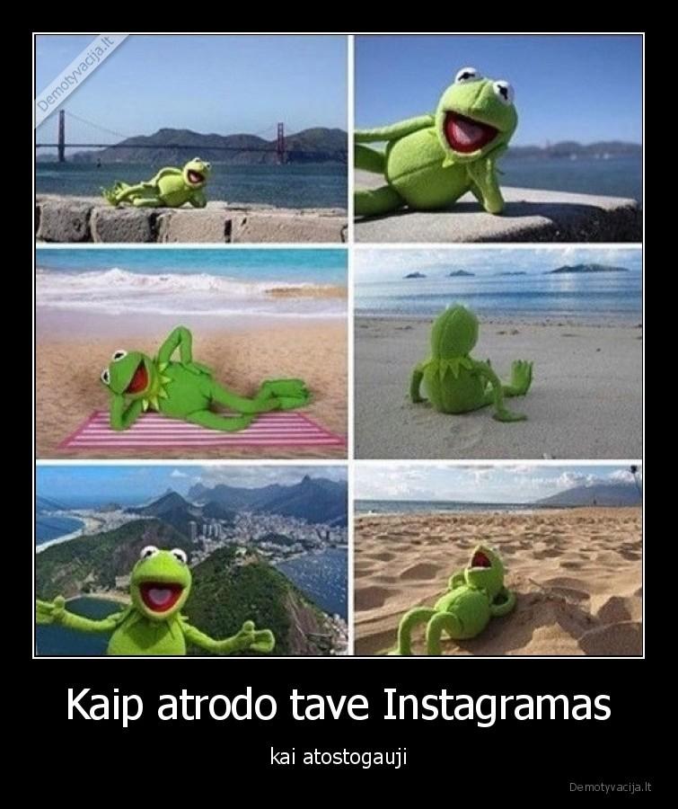 Kaip atrodo tave Instagramas kai atostogauji
