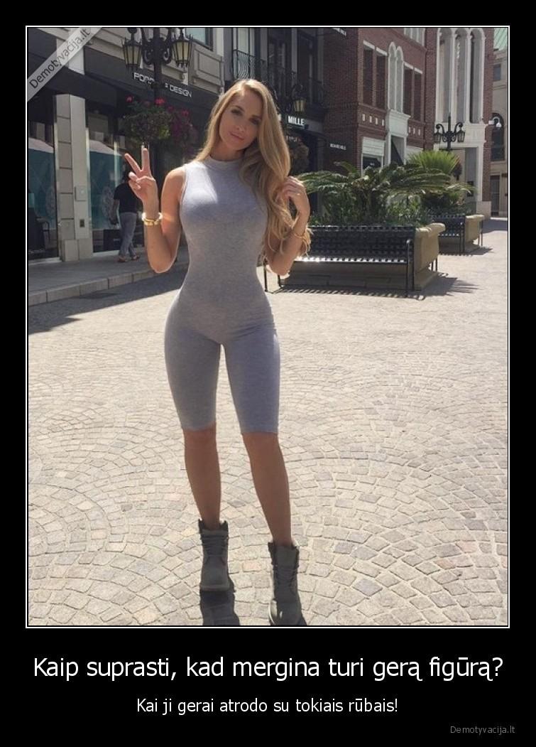 Kaip suprasti kad mergina turi gera figura Kai ji gerai atrodo su tokiais rubais