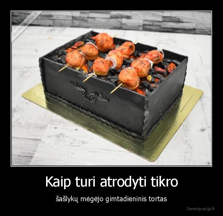 Kaip turi atrodyti tikro saslyku megejo gimtadieninis tortas