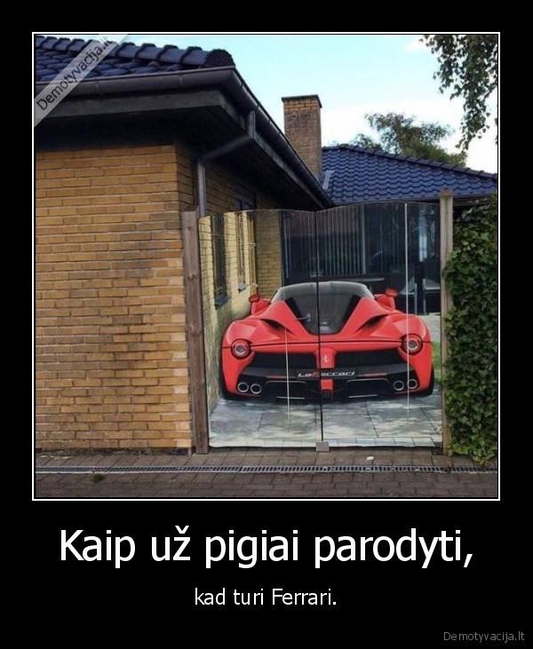 Kaip uz pigiai parodyti kad turi Ferrari
