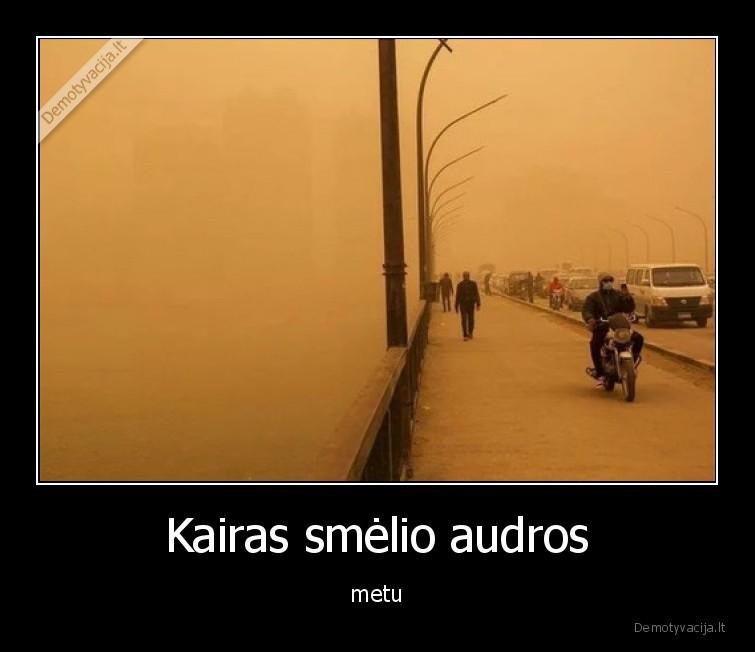 Kairas smelio audros metu