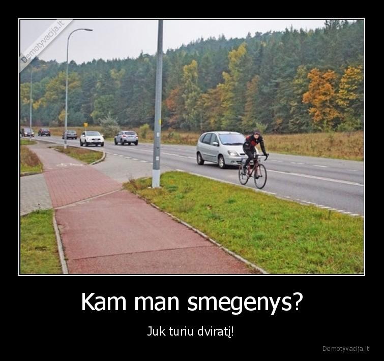 Kam man smegenys Juk turiu dvirati