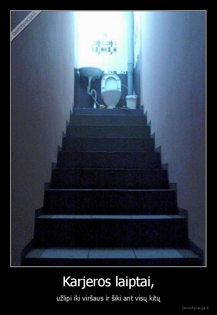 Karjeros laiptai uzlipi iki virsaus ir siki ant visu kitu