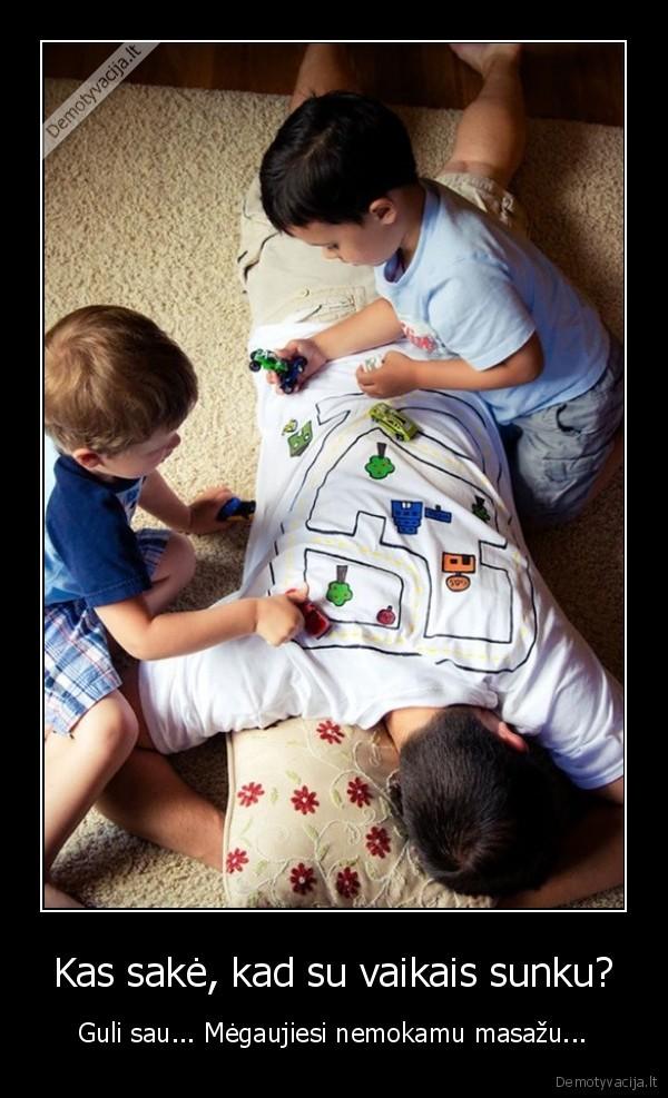 Kas sake kad su vaikais sunku Guli sau... Megaujiesi nemokamu masazu