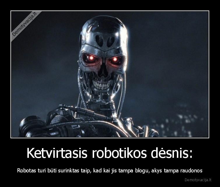 Ketvirtasis robotikos desnis Robotas turi buti surinktas taip kad kai jis tampa blogu akys tampa raudonos