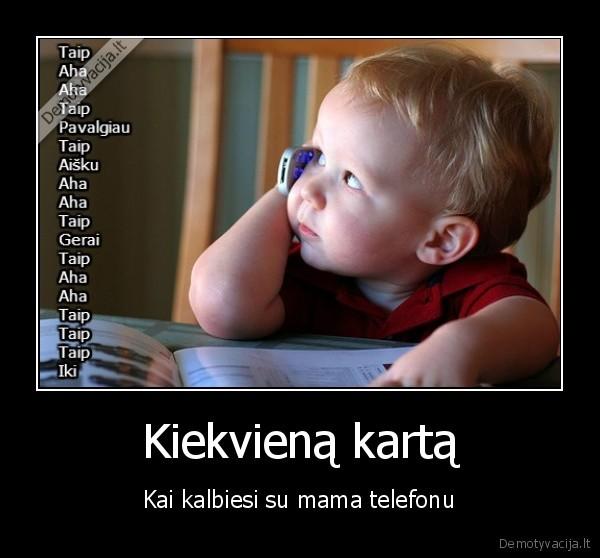 Kiekviena karta Kai kalbiesi su mama telefonu