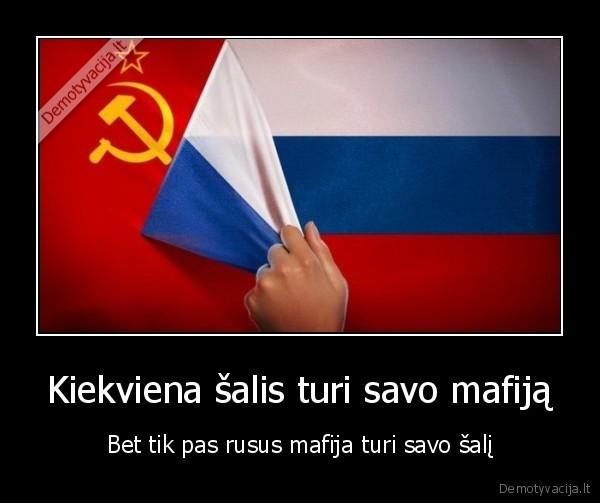 Kiekviena salis turi savo mafija Bet tik pas rusus mafija turi savo sali