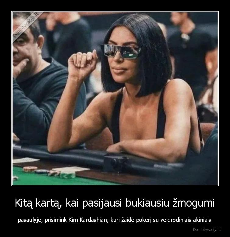 Kita karta kai pasijausi bukiausiu zmogumi pasaulyje prisimink Kim Kardashian kuri zaide pokeri su veidrodiniais akiniais