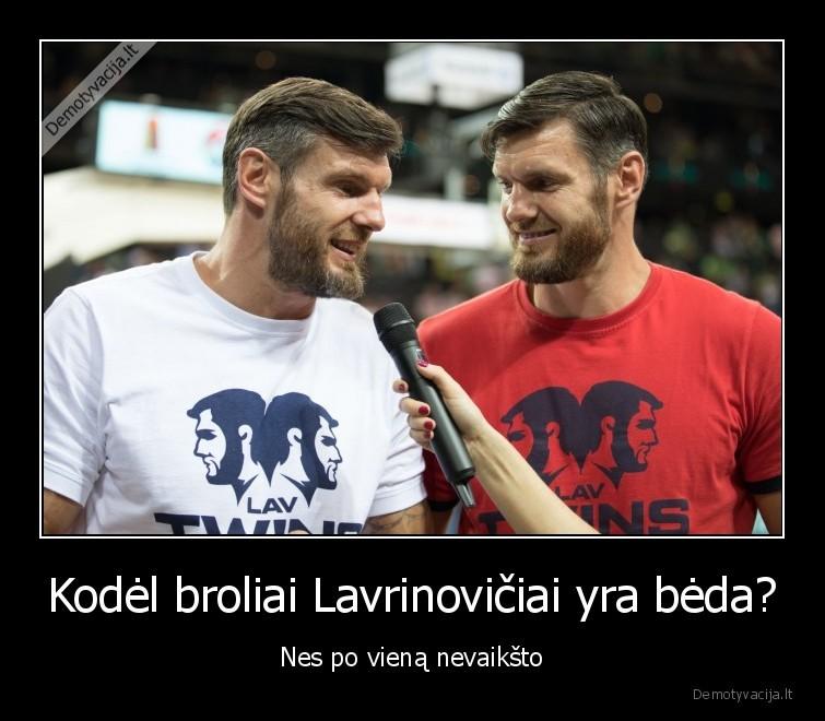 Kodel broliai Lavrinoviciai yra beda Nes po viena nevaiksto
