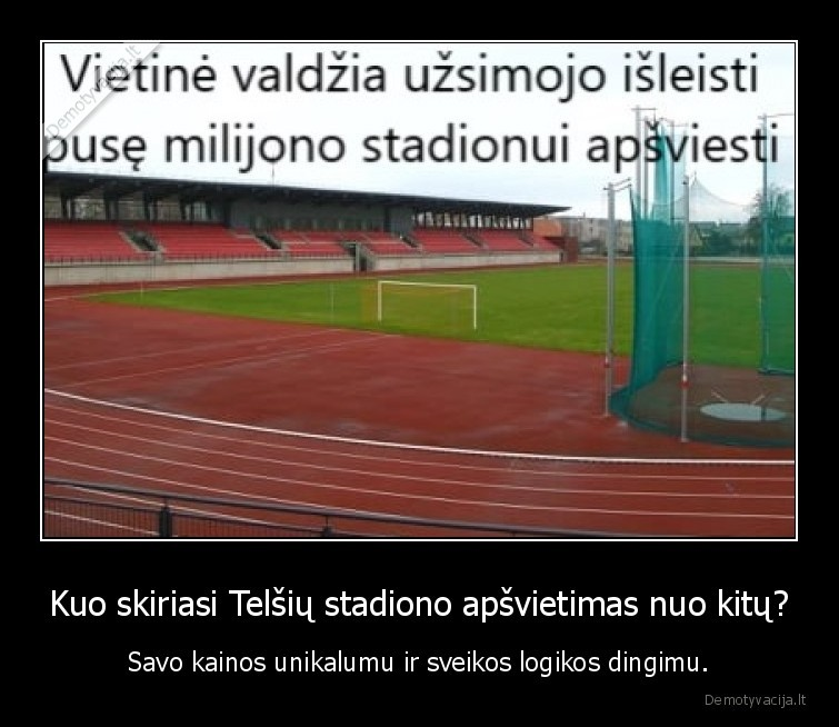 Kuo skiriasi Telsiu stadiono apsvietimas nuo kitu Savo kainos unikalumu ir sveikos logikos dingimu