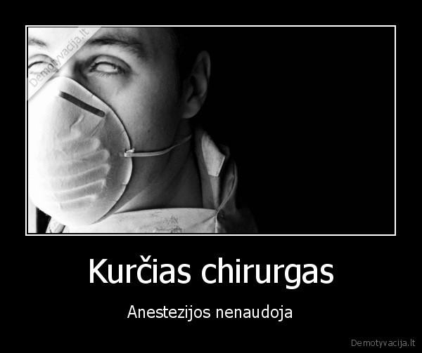 Kurcias chirurgas Anestezijos nenaudoja