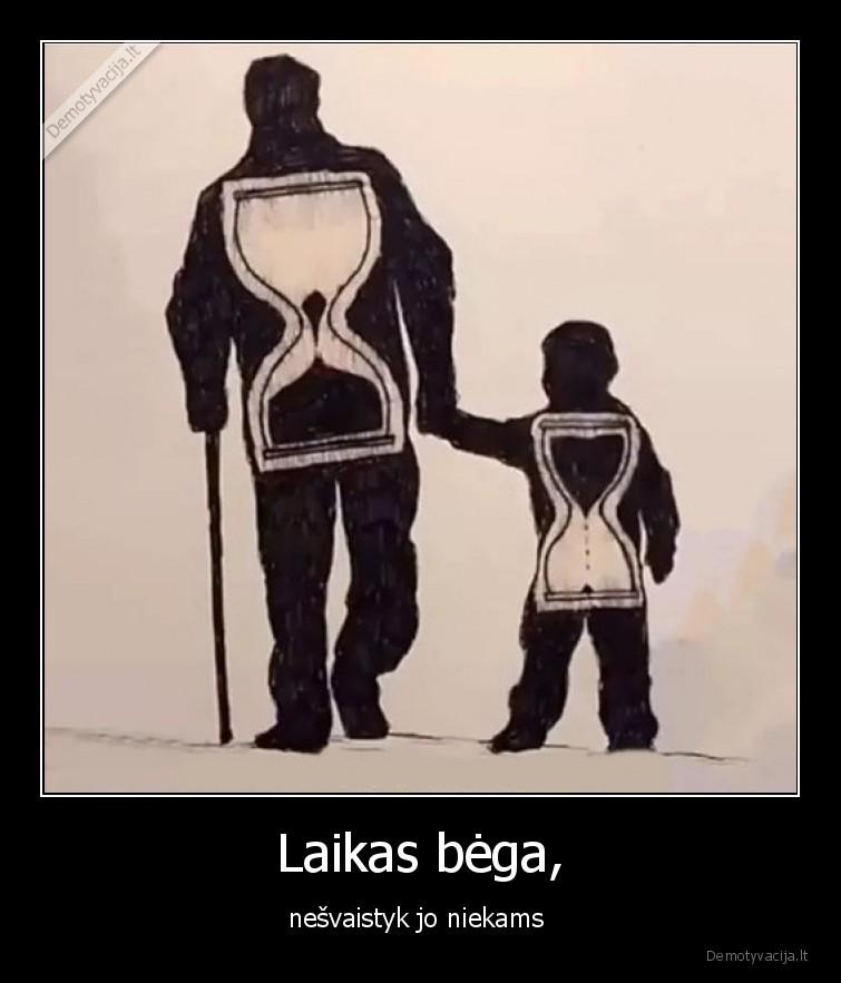 Laikas bega nesvaistyk jo niekams