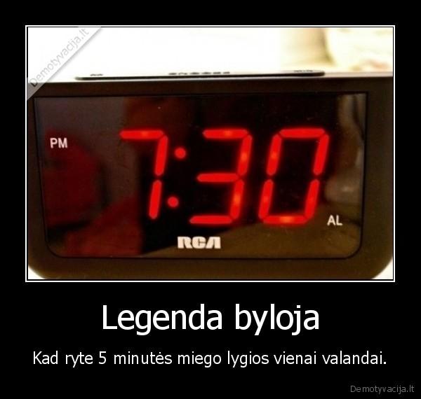 Legenda byloja Kad ryte 5 minutes miego lygios vienai valandai
