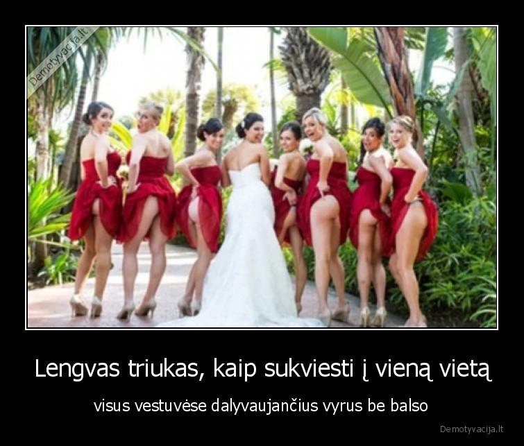 Lengvas triukas kaip sukviesti i viena vieta visus vestuvese dalyvaujancius vyrus be balso