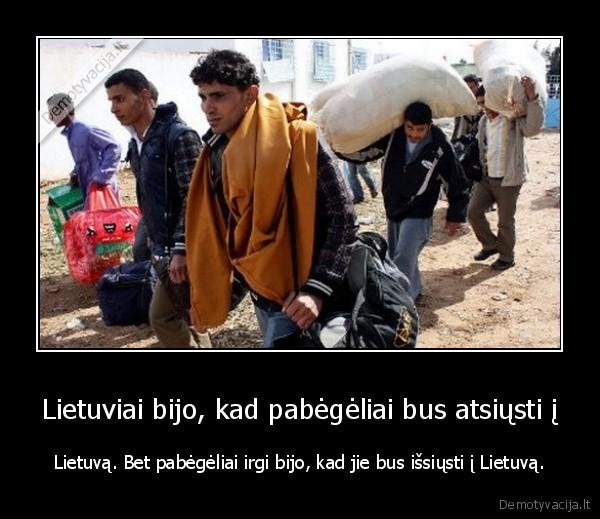 Lietuviai bijo kad pabegeliai bus atsiusti i Lietuva. Bet pabegeliai irgi bijo kad jie bus issiusti i Lietuva