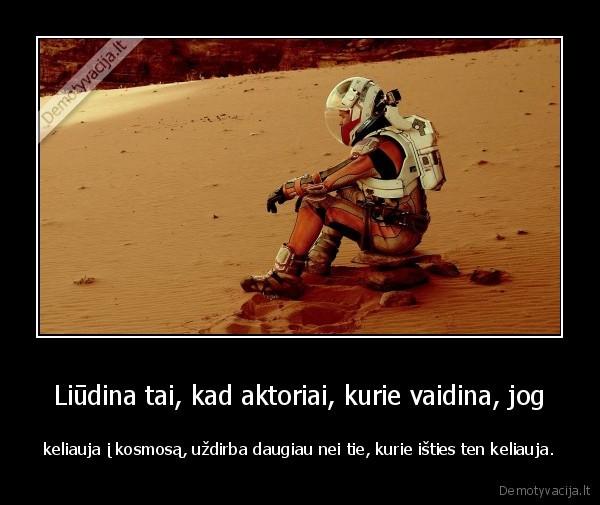Liudina tai kad aktoriai kurie vaidina jog keliauja i kosmosa uzdirba daugiau nei tie kurie isties ten keliauja