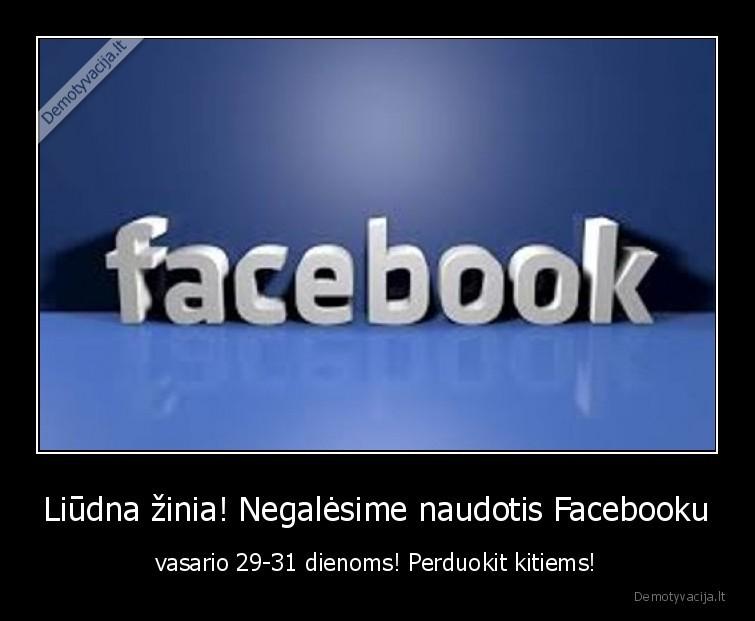Liudna zinia Negalesime naudotis Facebooku vasario 29 31 dienoms Perduokit kitiems