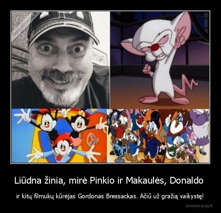 Liudna zinia mire Pinkio ir Makaules Donaldo ir kitu filmuku kurejas Gordonas Bressackas. Aciu uz grazia vaikyste
