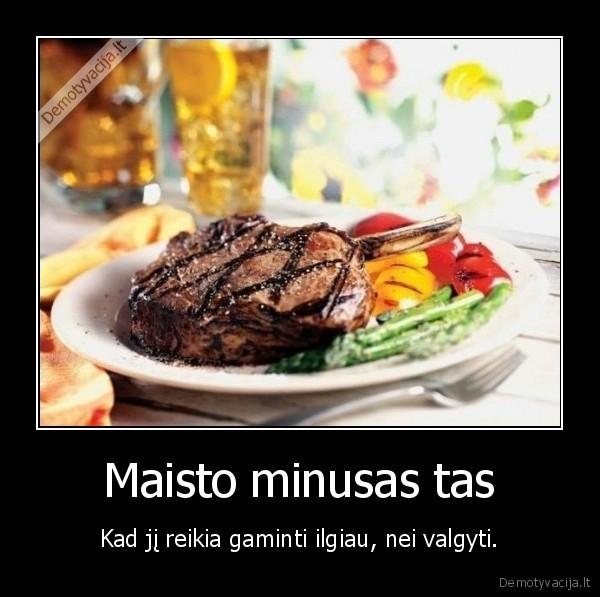 Maisto minusas tas Kad ji reikia gaminti ilgiau nei valgyti