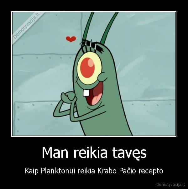 Man reikia taves Kaip Planktonui reikia Krabo Pacio recepto