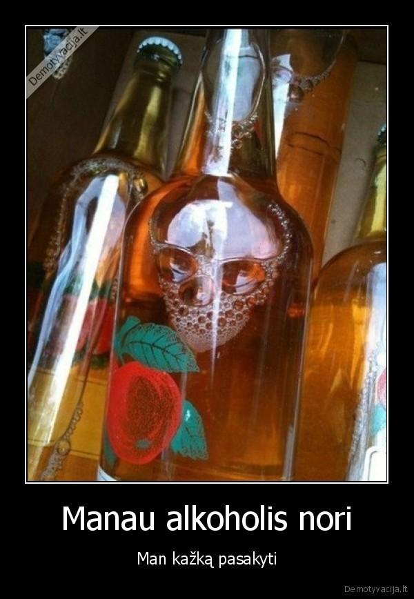 Manau alkoholis nori Man kazka pasakyti