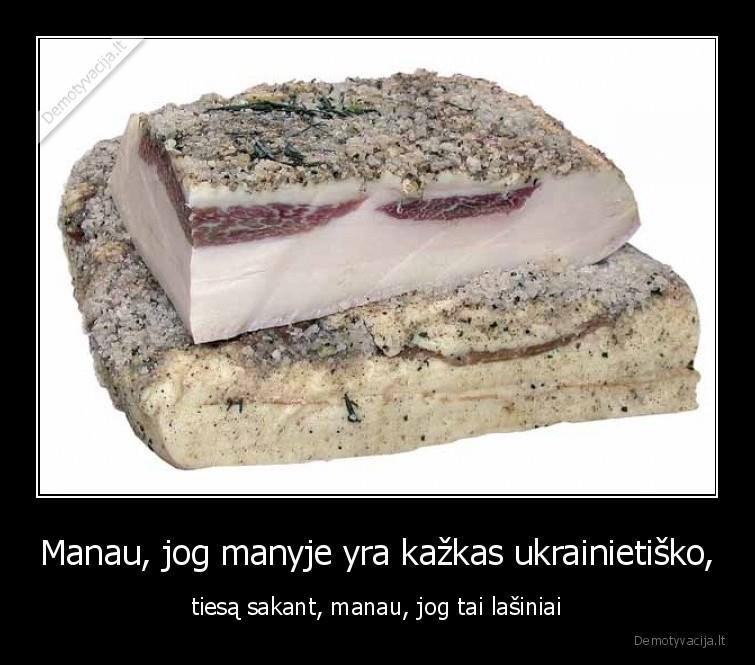 Manau jog manyje yra kazkas ukrainietisko tiesa sakant manau jog tai lasiniai