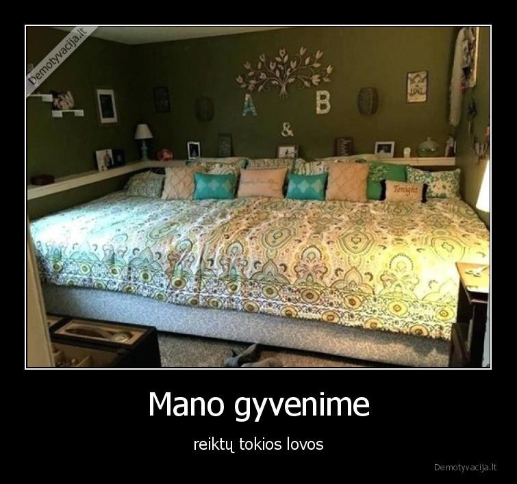 Mano gyvenime reiktu tokios lovos
