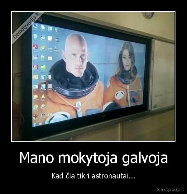 Mano mokytoja galvoja Kad cia tikri astronautai
