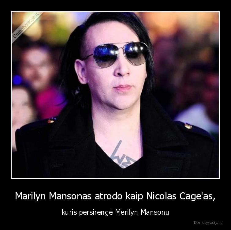 Marilyn Mansonas atrodo kaip Nicolas Cageas kuris persirenge Merilyn Mansonu