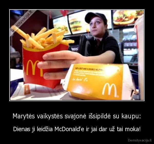 Marytes vaikystes svajone issipilde su kaupu Dienas ji leidzia McDonalde ir jai dar uz tai moka