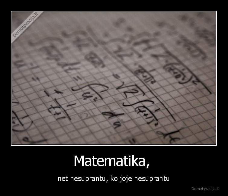 Matematika net nesuprantu ko joje nesuprantu
