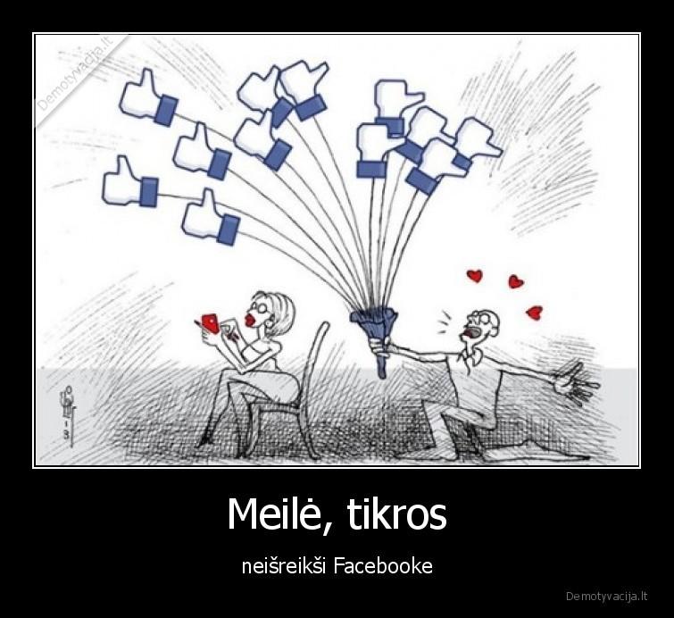 Meile tikros neisreiksi Facebooke
