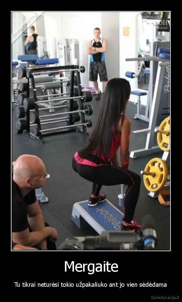Mergaite Tu tikrai neturesi tokio uzpakaliuko ant jo vien sededama