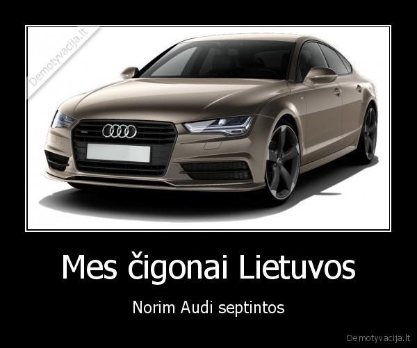 Mes cigonai Lietuvos Norim Audi septintos