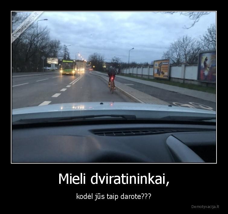 Mieli dviratininkai kodel jus taip darote