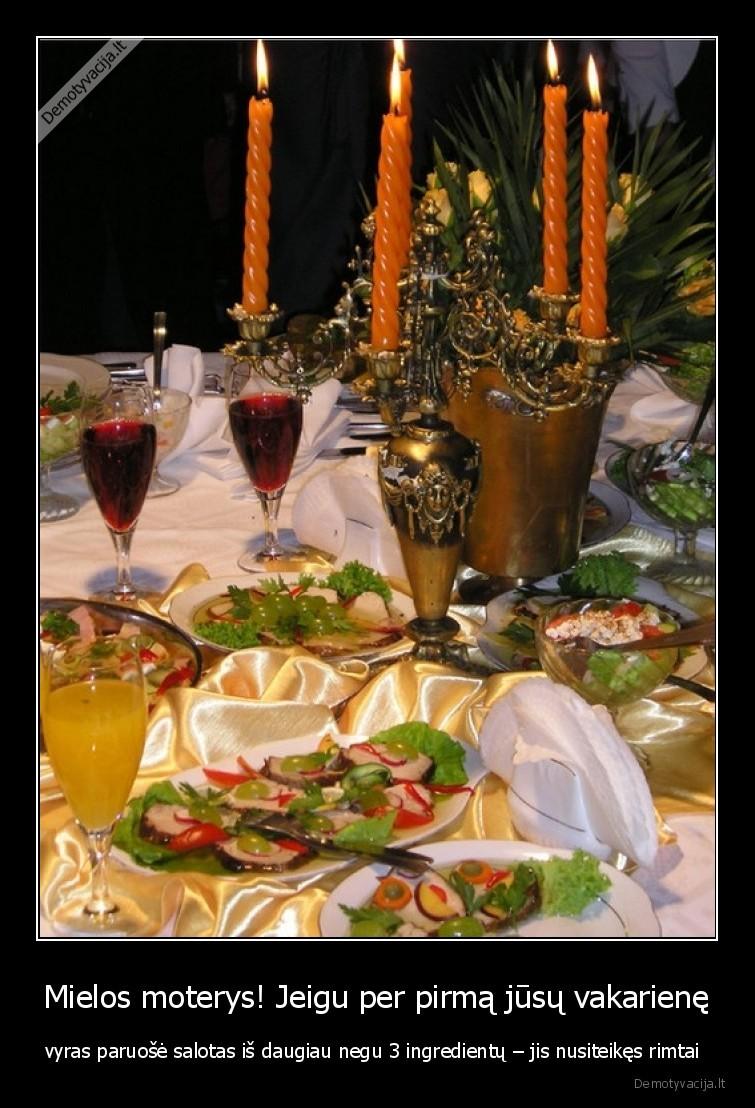 Mielos moterys Jeigu per pirma jusu vakariene vyras paruose salotas is daugiau negu 3 ingredientu jis nusiteikes rimtai