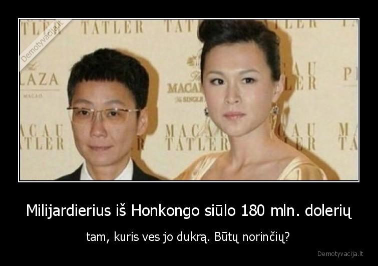 Milijardierius is Honkongo siulo 180 mln. doleriu tam kuris ves jo dukra. Butu norinciu