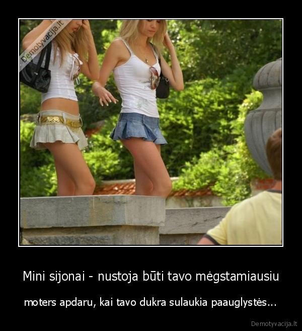 Mini sijonai nustoja buti tavo megstamiausiu moters apdaru kai tavo dukra sulaukia paauglystes