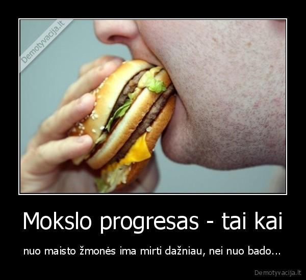 Mokslo progresas tai kai nuo maisto zmones ima mirti dazniau nei nuo bado