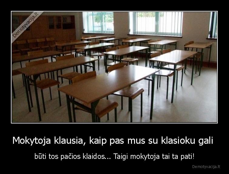 Mokytoja klausia kaip pas mus su klasioku gali buti tos pacios klaidos... Taigi mokytoja tai ta pati