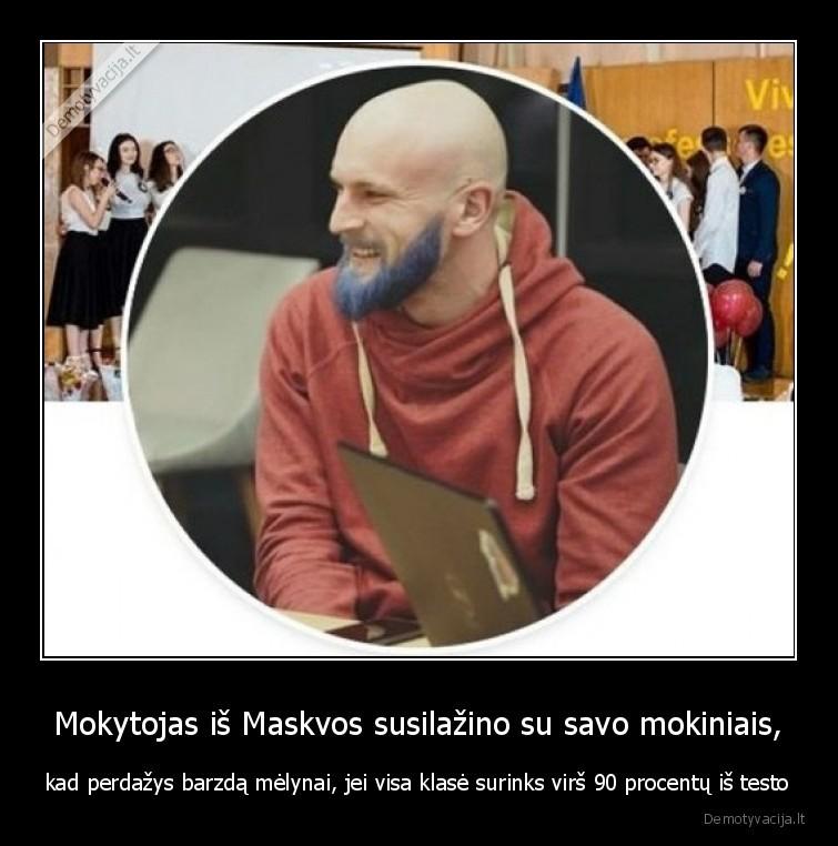 Mokytojas is Maskvos susilazino su savo mokiniais kad perdazys barzda melynai jei visa klase surinks virs 90 procentu is testo