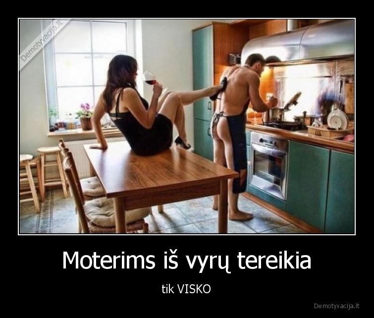 Moterims is vyru tereikia tik VISKO