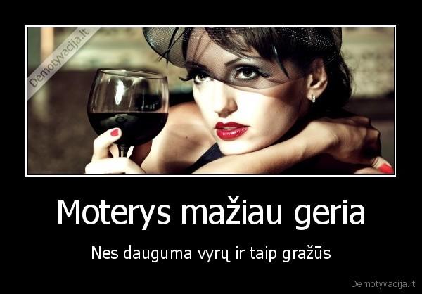Moterys maziau geria Nes dauguma vyru ir taip grazus