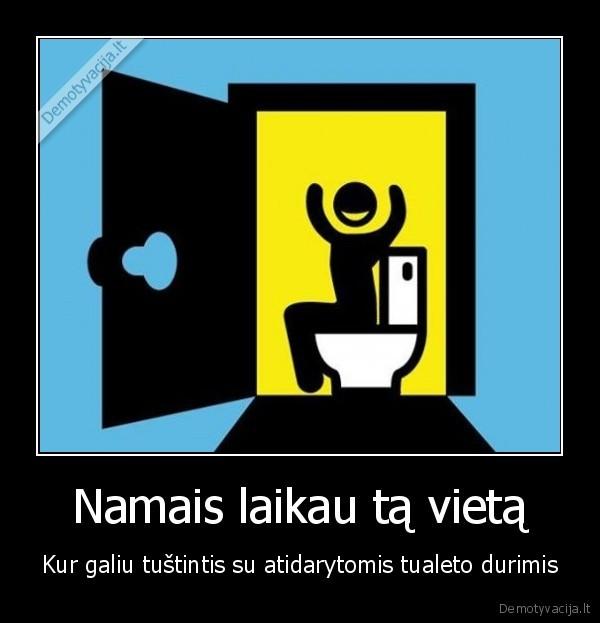 Namais laikau ta vieta Kur galiu tustintis su atidarytomis tualeto durimis