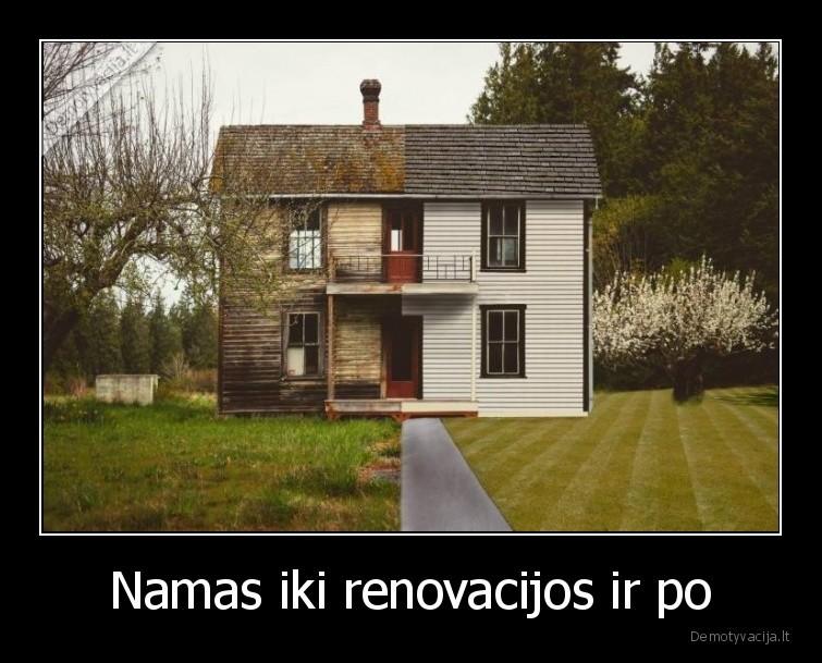 Namas iki renovacijos ir po