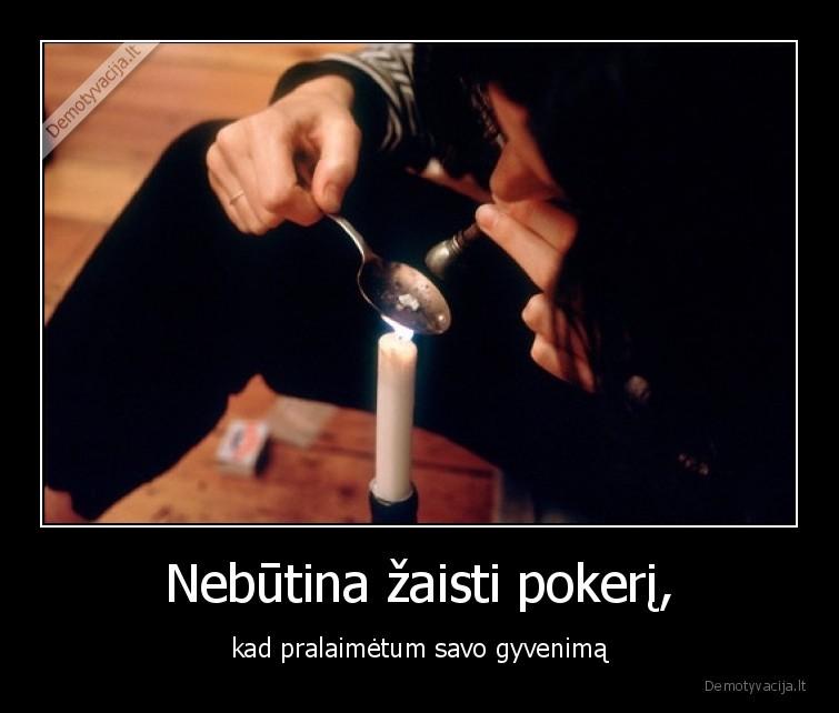 Nebutina zaisti pokeri kad pralaimetum savo gyvenima