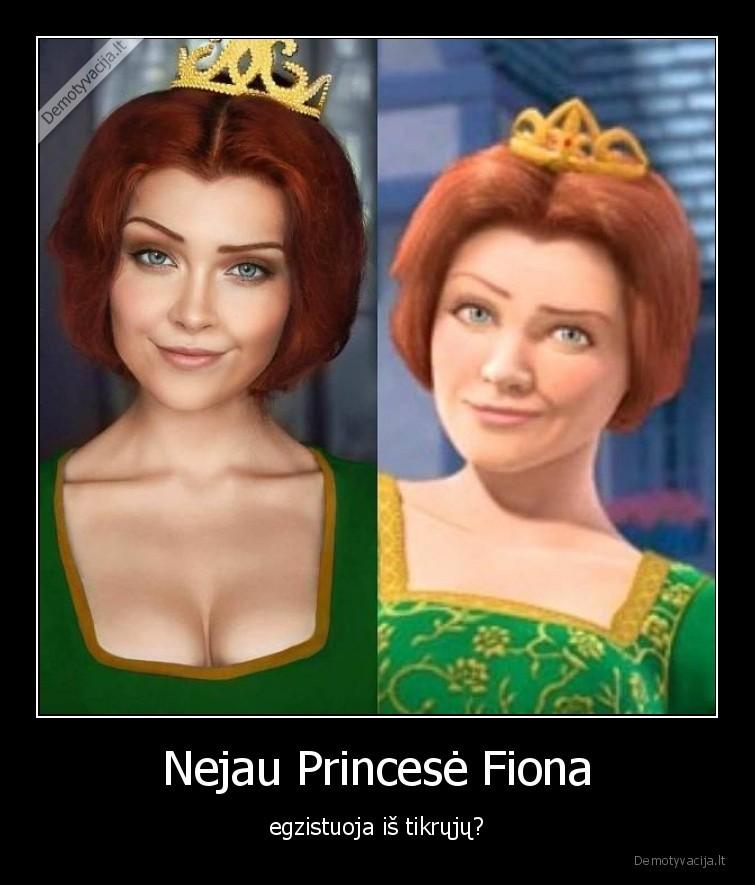 Nejau Princese Fiona egzistuoja is tikruju