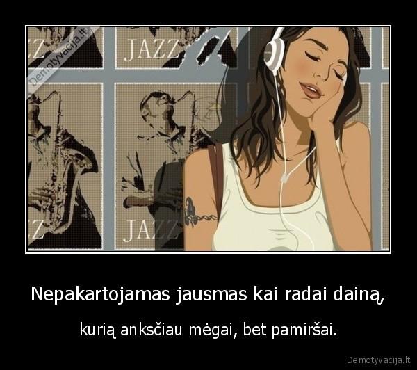Nepakartojamas jausmas kai radai daina kuria anksciau megai bet pamirsai